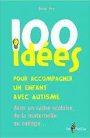 100 idées pour accompagner un enfant avec autiste dans un cadre scolaire